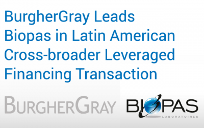 BurgherGray Leads Biopas in Latin American Cross-Border Leveraged Financing Transaction